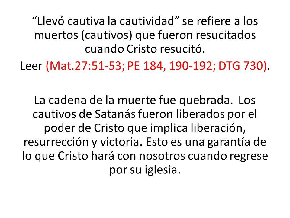 Llevó cautiva la cautividad se refiere a los muertos (cautivos) que fueron resucitados cuando Cristo resucitó.