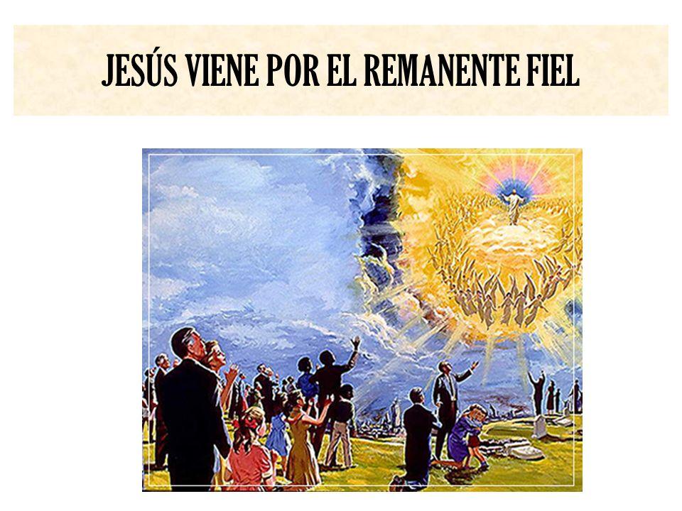 JESÚS VIENE POR EL REMANENTE FIEL