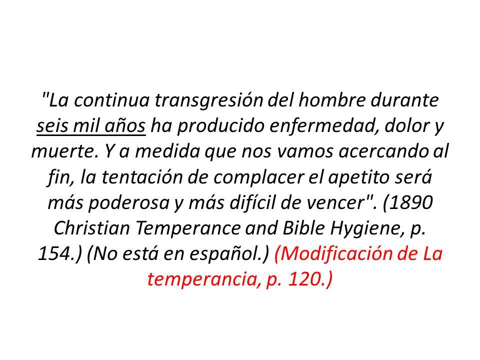 La continua transgresión del hombre durante seis mil años ha producido enfermedad, dolor y muerte.