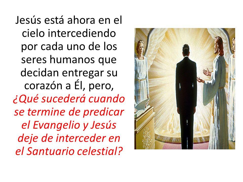 Jesús está ahora en el cielo intercediendo por cada uno de los seres humanos que decidan entregar su corazón a Él, pero, ¿Qué sucederá cuando se termine de predicar el Evangelio y Jesús deje de interceder en el Santuario celestial