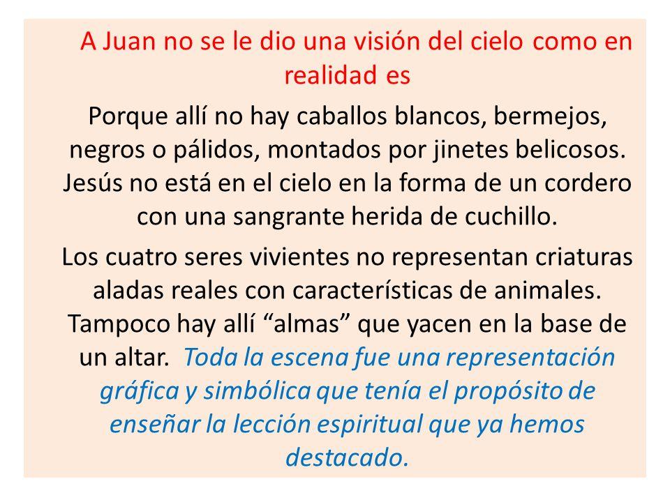 A Juan no se le dio una visión del cielo como en realidad es Porque allí no hay caballos blancos, bermejos, negros o pálidos, montados por jinetes belicosos.