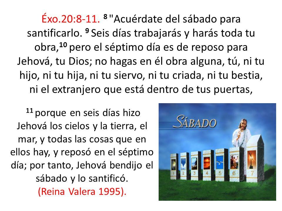 Éxo. 20:8-11. 8 Acuérdate del sábado para santificarlo