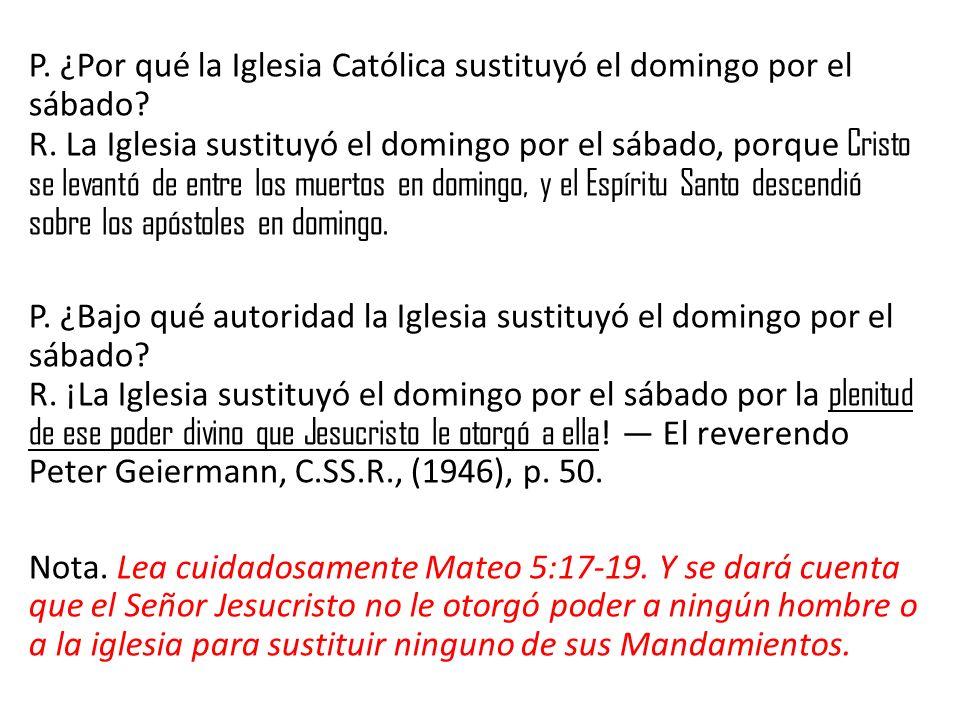 P. ¿Por qué la Iglesia Católica sustituyó el domingo por el sábado. R