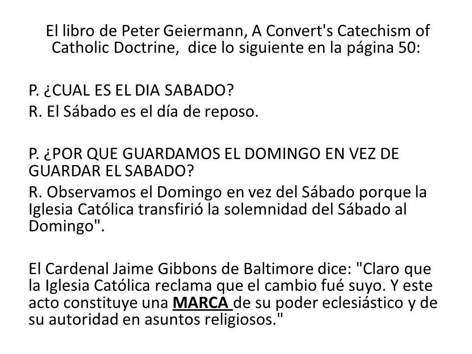 El libro de Peter Geiermann, A Convert s Catechism of Catholic Doctrine, dice lo siguiente en la página 50:
