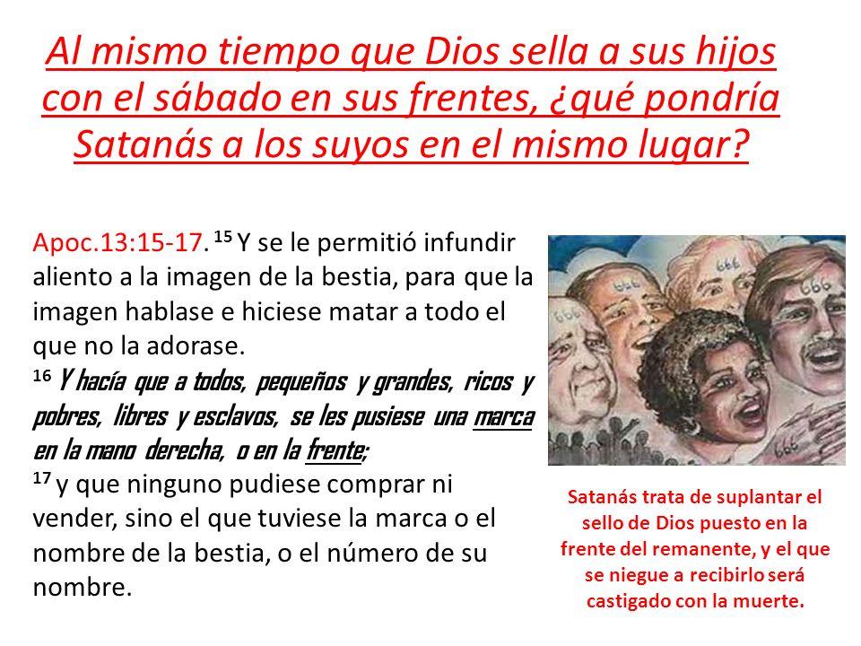 Al mismo tiempo que Dios sella a sus hijos con el sábado en sus frentes, ¿qué pondría Satanás a los suyos en el mismo lugar