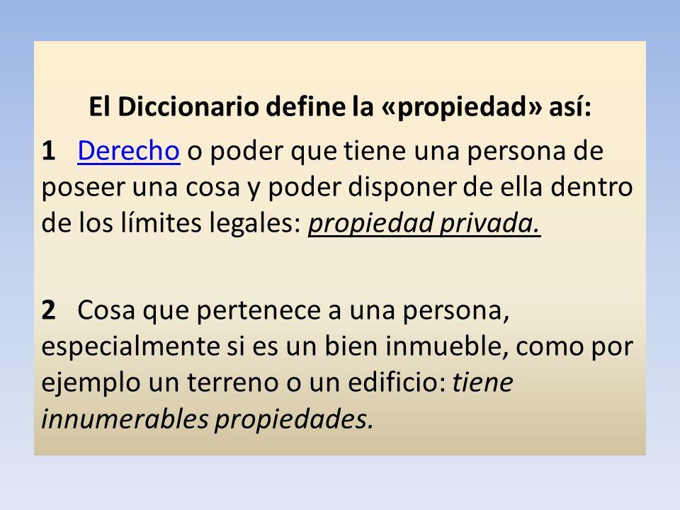 El Diccionario define la «propiedad» así: