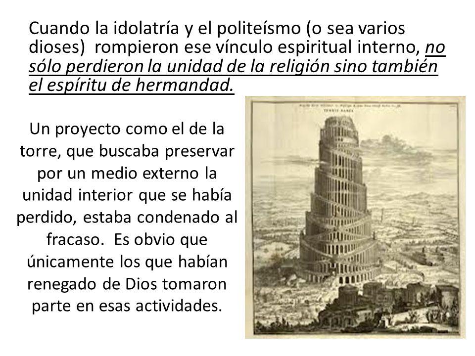 Cuando la idolatría y el politeísmo (o sea varios dioses) rompieron ese vínculo espiritual interno, no sólo perdieron la unidad de la religión sino también el espíritu de hermandad.