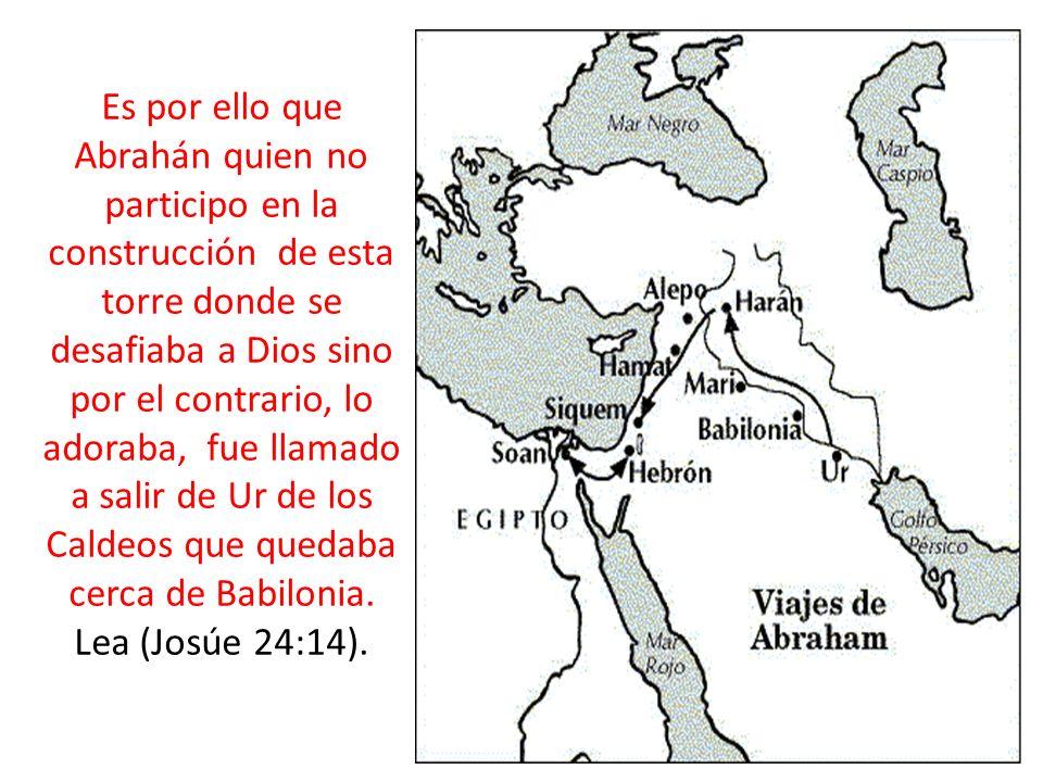 Es por ello que Abrahán quien no participo en la construcción de esta torre donde se desafiaba a Dios sino por el contrario, lo adoraba, fue llamado a salir de Ur de los Caldeos que quedaba cerca de Babilonia.