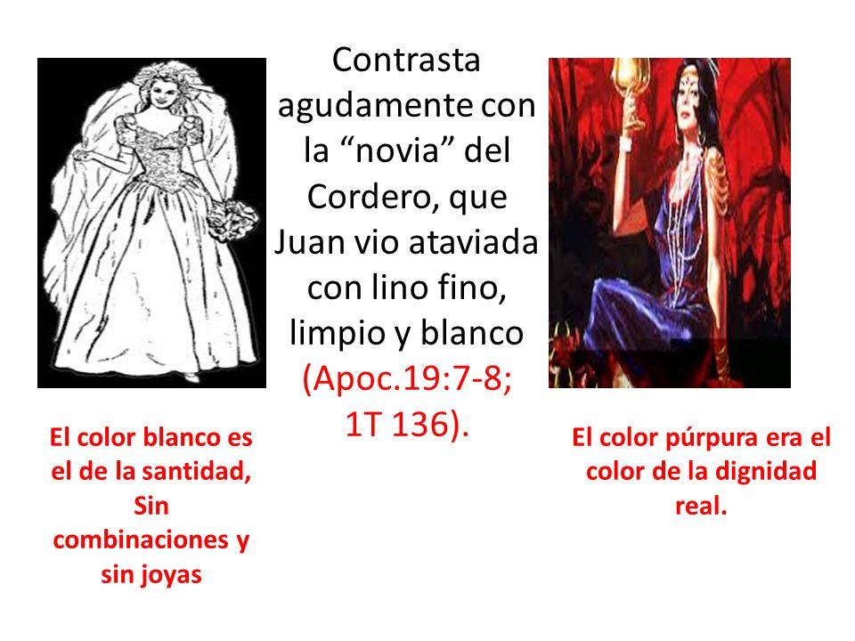 Contrasta agudamente con la novia del Cordero, que Juan vio ataviada con lino fino, limpio y blanco (Apoc.19:7-8; 1T 136).