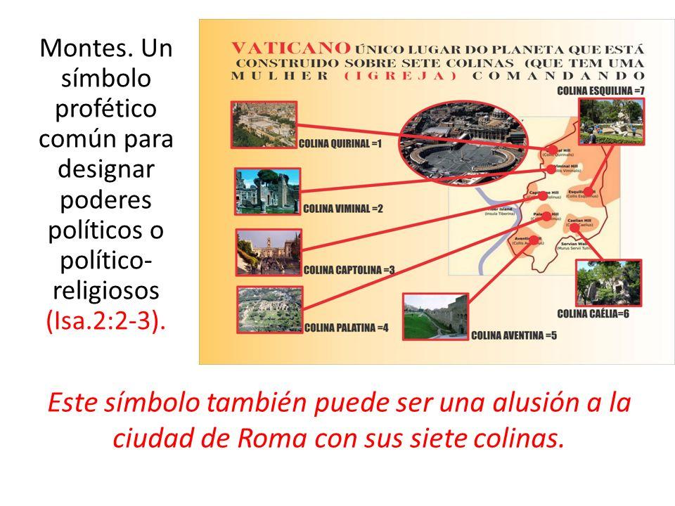 Montes. Un símbolo profético común para designar poderes políticos o político-religiosos (Isa.2:2-3).