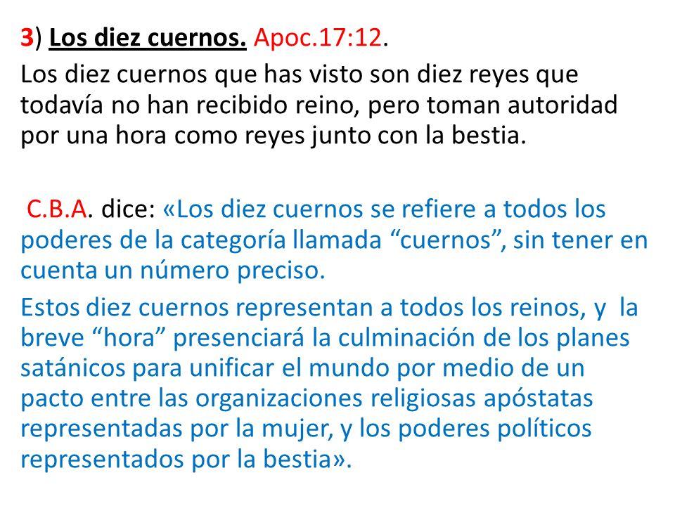 3) Los diez cuernos. Apoc.17:12.
