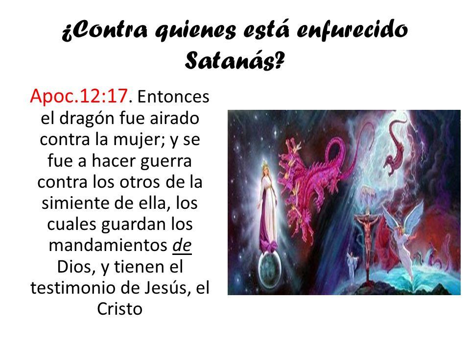 ¿Contra quienes está enfurecido Satanás
