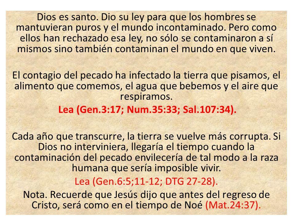 Dios es santo.Dio su ley para que los hombres se mantuvieran puros y el mundo incontaminado.
