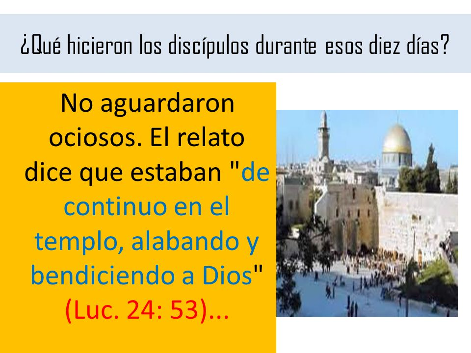 ¿Qué hicieron los discípulos durante esos diez días
