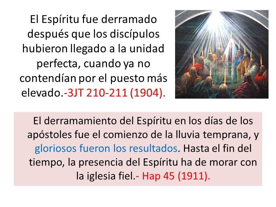 El Espíritu fue derramado después que los discípulos hubieron llegado a la unidad perfecta, cuando ya no contendían por el puesto más elevado.-3JT 210-211 (1904).