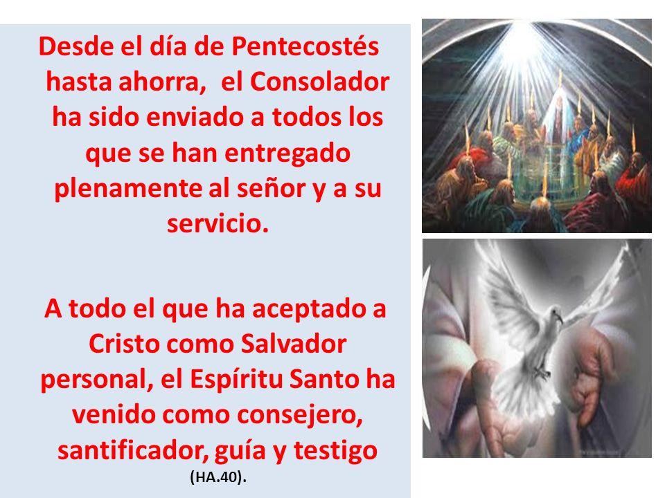 Desde el día de Pentecostés hasta ahorra, el Consolador ha sido enviado a todos los que se han entregado plenamente al señor y a su servicio.
