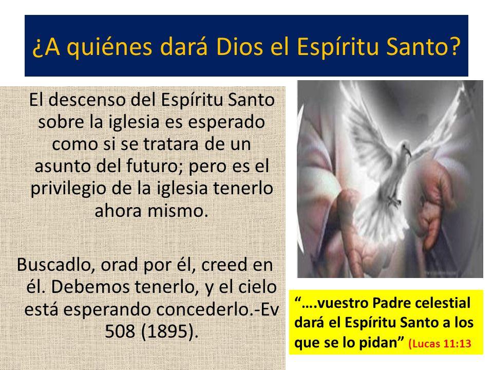 ¿A quiénes dará Dios el Espíritu Santo