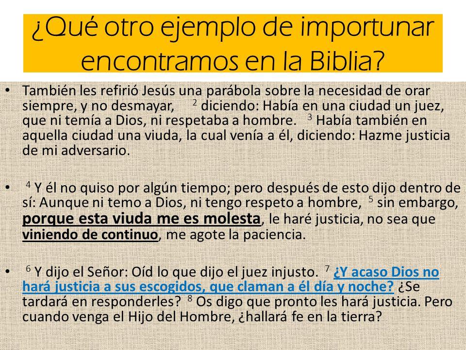 ¿Qué otro ejemplo de importunar encontramos en la Biblia