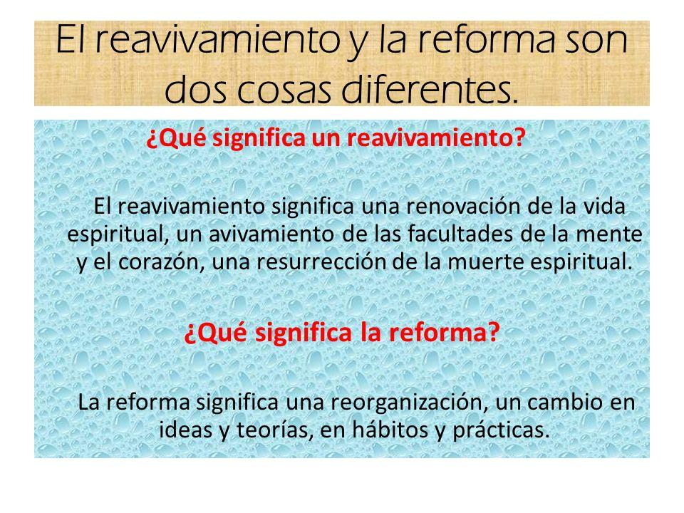 El reavivamiento y la reforma son dos cosas diferentes.