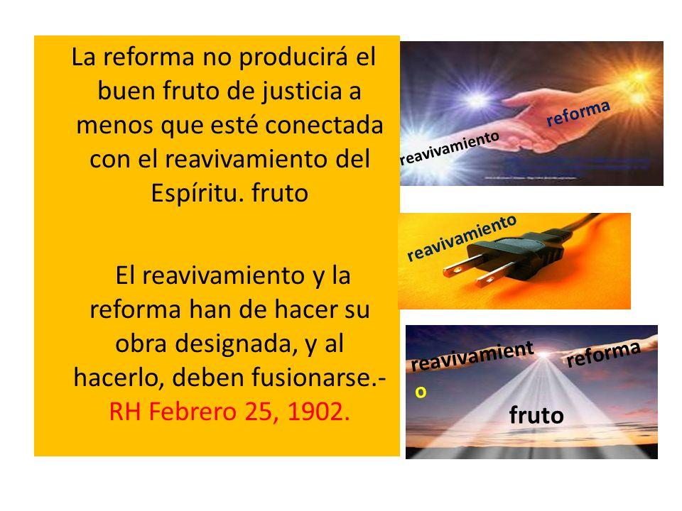 La reforma no producirá el buen fruto de justicia a menos que esté conectada con el reavivamiento del Espíritu. fruto