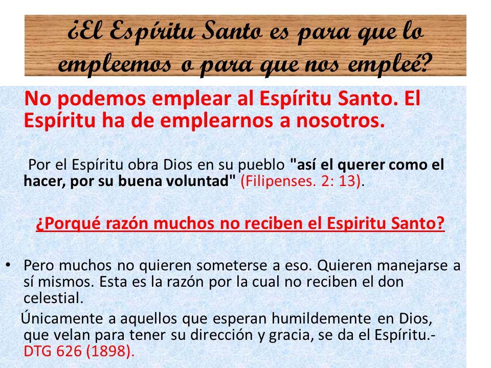 ¿El Espíritu Santo es para que lo empleemos o para que nos empleé