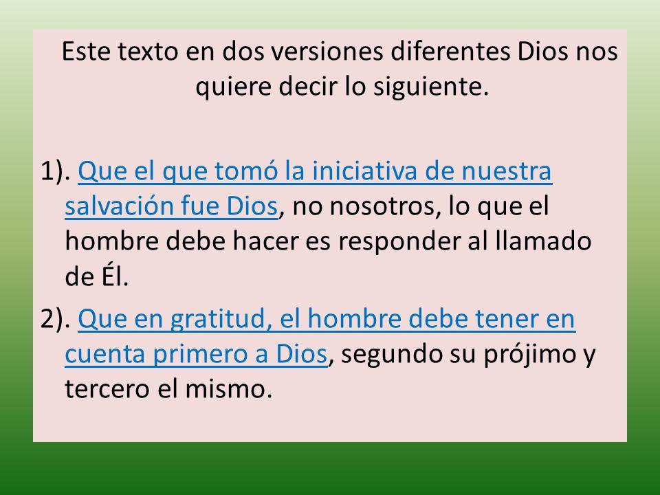 Este texto en dos versiones diferentes Dios nos quiere decir lo siguiente.