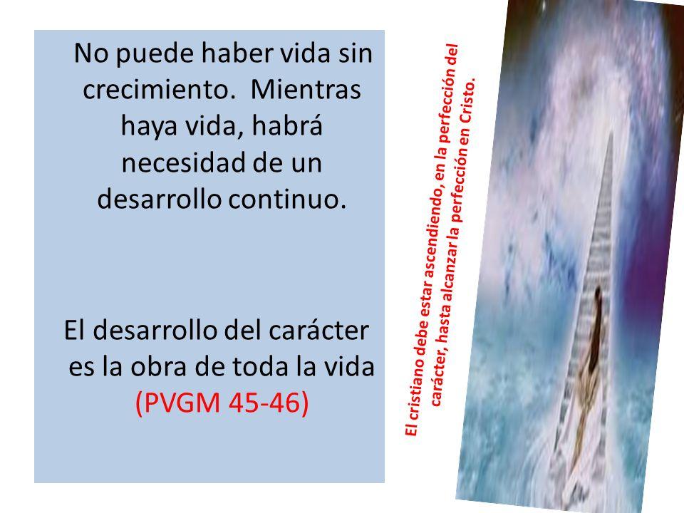 El desarrollo del carácter es la obra de toda la vida (PVGM 45-46)