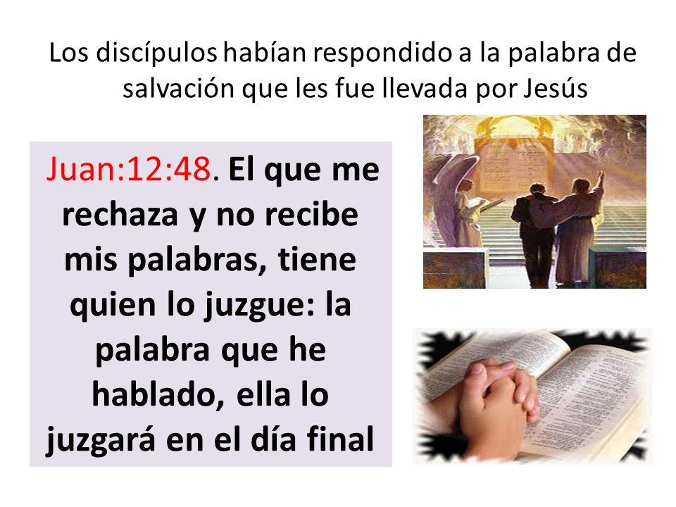 Los discípulos habían respondido a la palabra de salvación que les fue llevada por Jesús