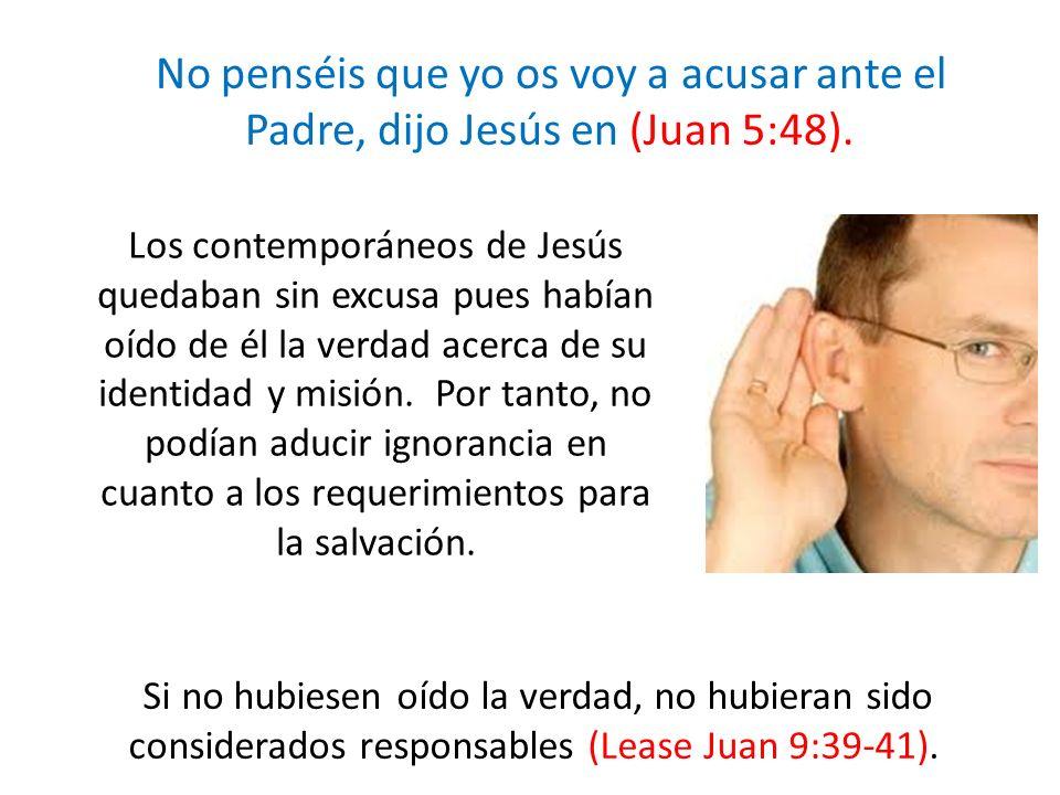 No penséis que yo os voy a acusar ante el Padre, dijo Jesús en (Juan 5:48).