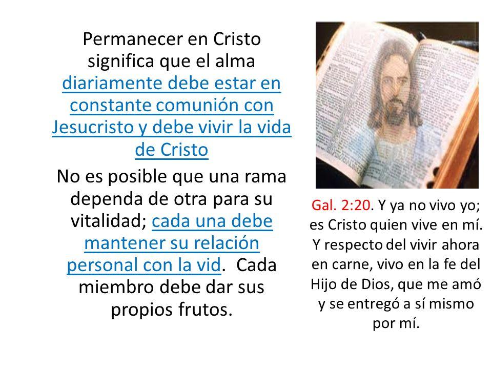 Permanecer en Cristo significa que el alma diariamente debe estar en constante comunión con Jesucristo y debe vivir la vida de Cristo