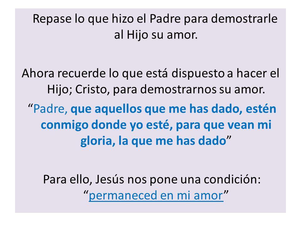 Repase lo que hizo el Padre para demostrarle al Hijo su amor.