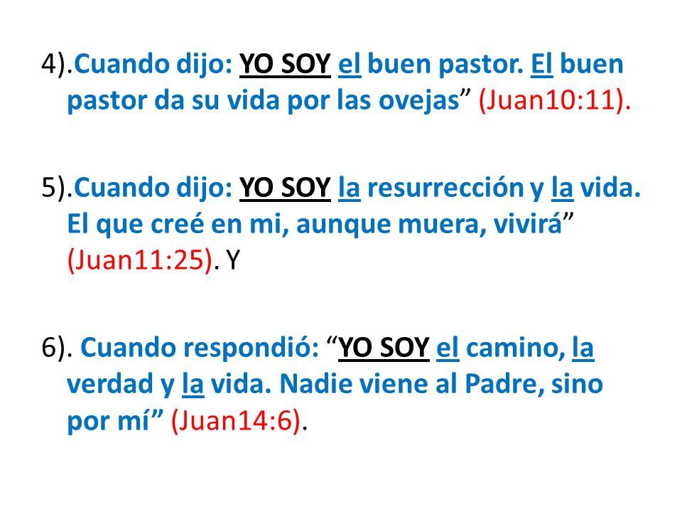 4). Cuando dijo: YO SOY el buen pastor