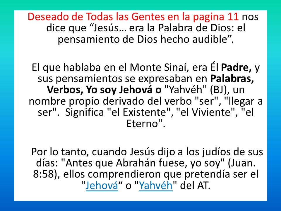 Deseado de Todas las Gentes en la pagina 11 nos dice que Jesús… era la Palabra de Dios: el pensamiento de Dios hecho audible .