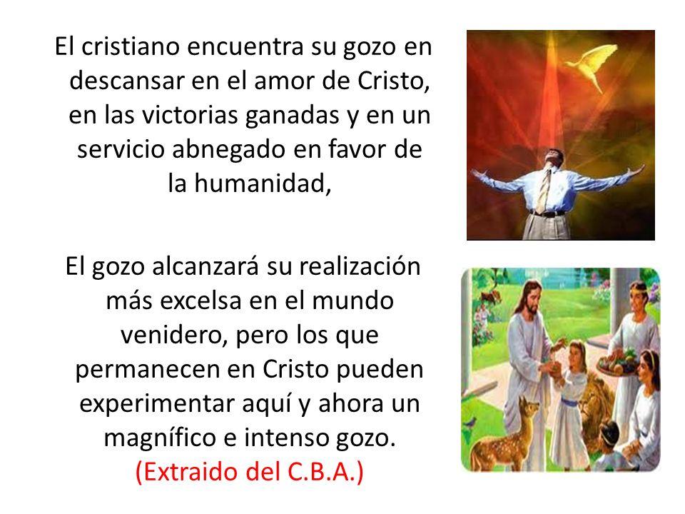 El cristiano encuentra su gozo en descansar en el amor de Cristo, en las victorias ganadas y en un servicio abnegado en favor de la humanidad,