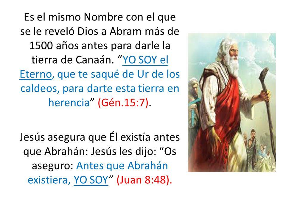 Es el mismo Nombre con el que se le reveló Dios a Abram más de 1500 años antes para darle la tierra de Canaán. YO SOY el Eterno, que te saqué de Ur de los caldeos, para darte esta tierra en herencia (Gén.15:7).