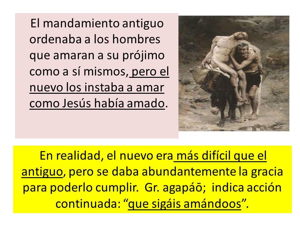 El mandamiento antiguo ordenaba a los hombres que amaran a su prójimo como a sí mismos, pero el nuevo los instaba a amar como Jesús había amado.