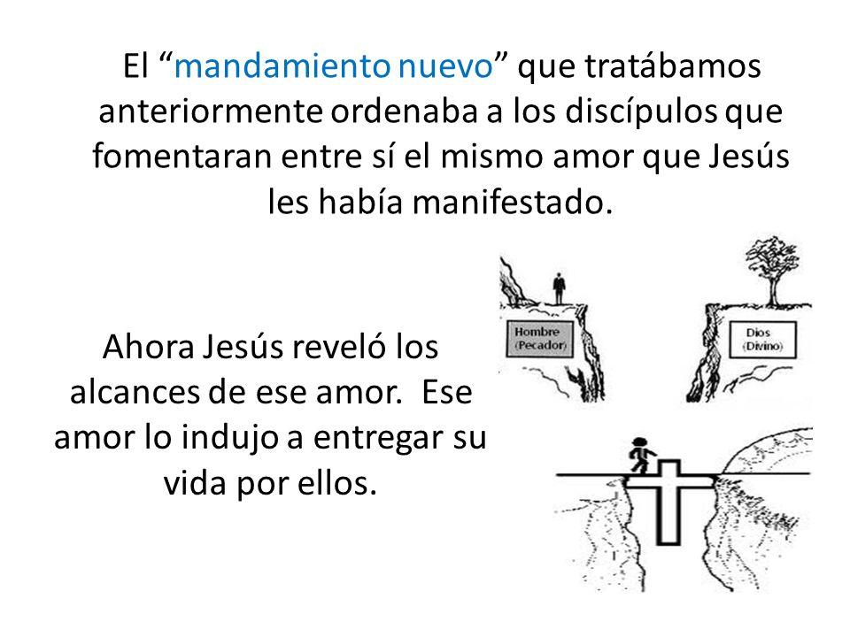 El mandamiento nuevo que tratábamos anteriormente ordenaba a los discípulos que fomentaran entre sí el mismo amor que Jesús les había manifestado.