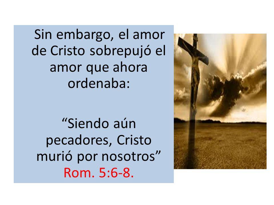Siendo aún pecadores, Cristo murió por nosotros Rom. 5:6-8.