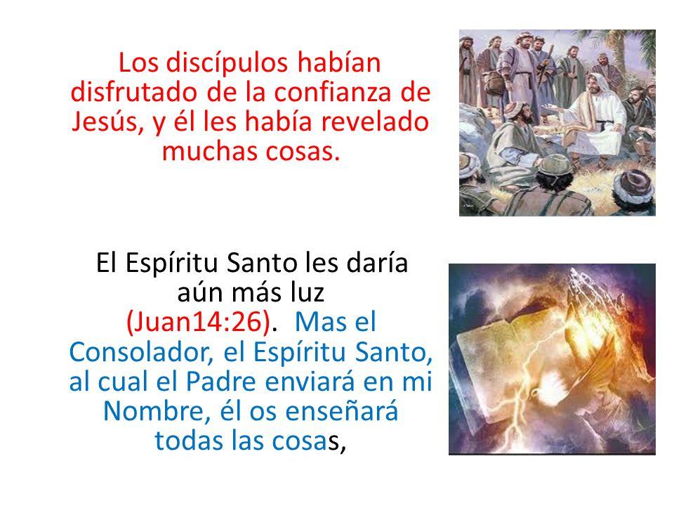 Los discípulos habían disfrutado de la confianza de Jesús, y él les había revelado muchas cosas.