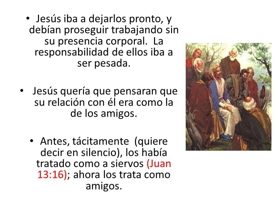 Jesús iba a dejarlos pronto, y debían proseguir trabajando sin su presencia corporal. La responsabilidad de ellos iba a ser pesada.