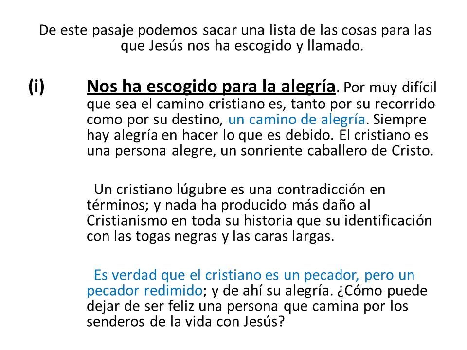 De este pasaje podemos sacar una lista de las cosas para las que Jesús nos ha escogido y llamado.