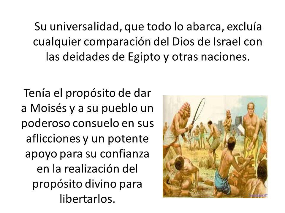 Su universalidad, que todo lo abarca, excluía cualquier comparación del Dios de Israel con las deidades de Egipto y otras naciones.