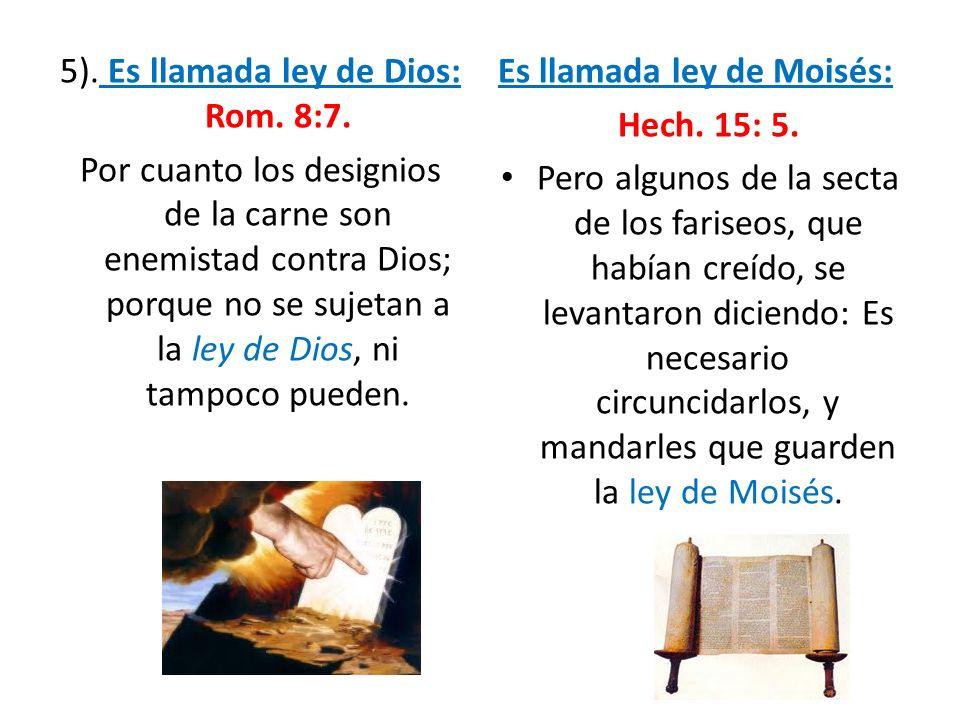 5). Es llamada ley de Dios: Rom. 8:7