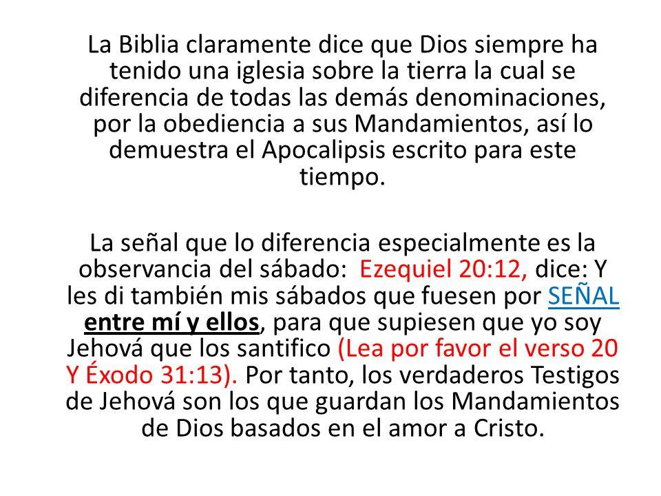 La Biblia claramente dice que Dios siempre ha tenido una iglesia sobre la tierra la cual se diferencia de todas las demás denominaciones, por la obediencia a sus Mandamientos, así lo demuestra el Apocalipsis escrito para este tiempo.
