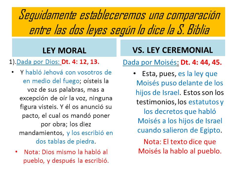 Seguidamente estableceremos una comparación entre las dos leyes según lo dice la S. Biblia