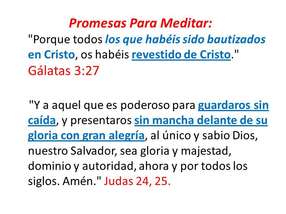 Promesas Para Meditar: Porque todos los que habéis sido bautizados en Cristo, os habéis revestido de Cristo. Gálatas 3:27