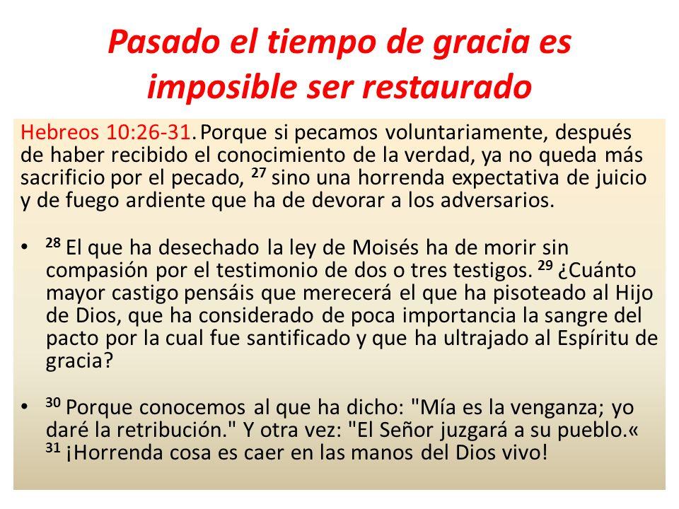 Pasado el tiempo de gracia es imposible ser restaurado