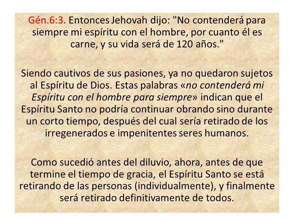 Gén.6:3. Entonces Jehovah dijo: No contenderá para siempre mi espíritu con el hombre, por cuanto él es carne, y su vida será de 120 años.