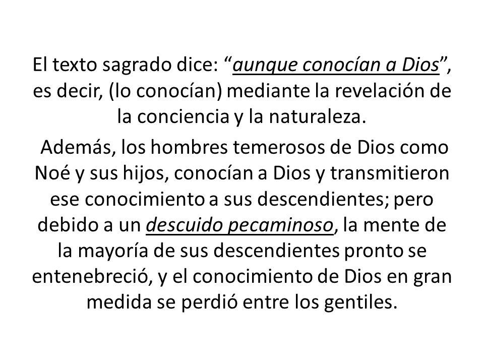 El texto sagrado dice: aunque conocían a Dios , es decir, (lo conocían) mediante la revelación de la conciencia y la naturaleza.