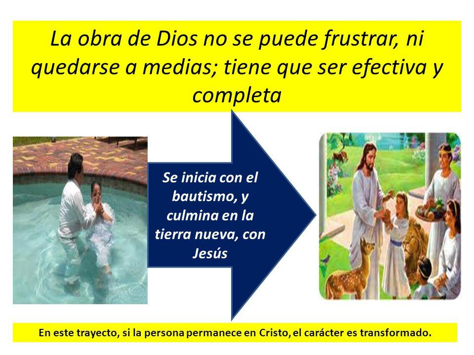Se inicia con el bautismo, y culmina en la tierra nueva, con Jesús